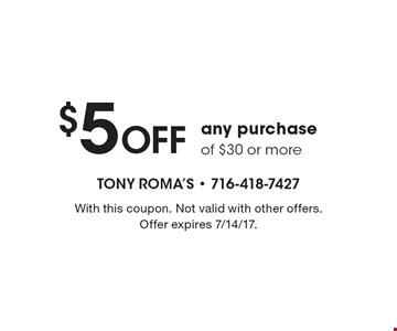$5 Off any purchase of $30 or more. With this coupon. Not valid with other offers. Offer expires 7/14/17.