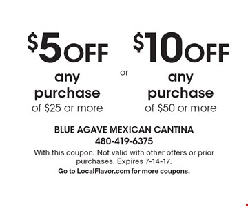 $5 off any purchase of $25 or more OR $10 off any purchase of $50 or more. With this coupon. Not valid with other offers or prior purchases. Expires 7-14-17.Go to LocalFlavor.com for more coupons.