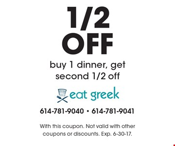 1/2 OFF buy 1 dinner, get second 1/2 off. With this coupon. Not valid with other coupons or discounts. Exp. 6-30-17.