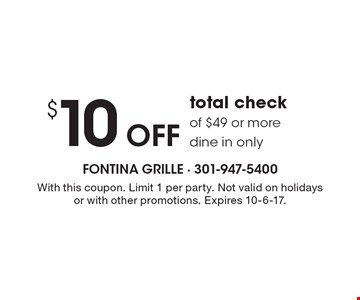 $10 Offtotal check of $49 or moredine in only. With this coupon. Limit 1 per party. Not valid on holidays or with other promotions. Expires 10-6-17.