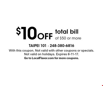 $10 off total bill of $50 or more. With this coupon. Not valid with other coupons or specials. Not valid on holidays. Expires 8-11-17. Go to LocalFlavor.com for more coupons.