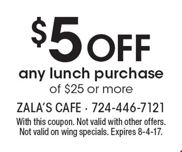$5 off any lunch purchase of $25 or more. With this coupon. Not valid with other offers. Not valid on wing specials. Expires 8-4-17.