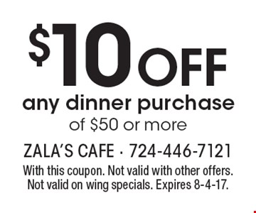 $10 off any dinner purchase of $50 or more. With this coupon. Not valid with other offers. Not valid on wing specials. Expires 8-4-17.