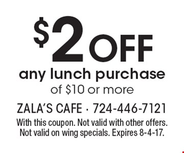 $2 off any lunch purchase of $10 or more. With this coupon. Not valid with other offers. Not valid on wing specials. Expires 8-4-17.