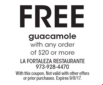 Free guacamole with any order of $20 or more. With this coupon. Not valid with other offers or prior purchases. Expires 9/8/17.