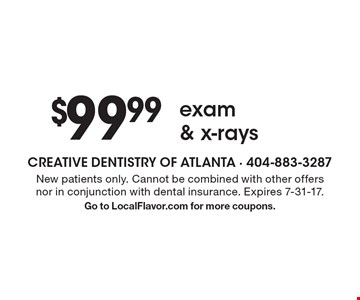 $99.99 exam & x-rays. New patients only. Cannot be combined with other offers nor in conjunction with dental insurance. Expires 7-31-17.Go to LocalFlavor.com for more coupons.