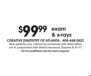$99.99 exam & x-rays. New patients only. Cannot be combined with other offers nor in conjunction with dental insurance. Expires 8-31-17. Go to LocalFlavor.com for more coupons.