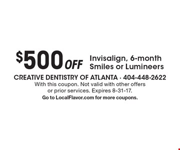 $500 Off Invisalign, 6-month Smiles or Lumineers. With this coupon. Not valid with other offers or prior services. Expires 8-31-17. Go to LocalFlavor.com for more coupons.