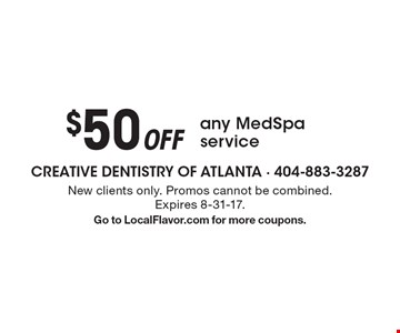 $50 Off any MedSpa service. New clients only. Promos cannot be combined. Expires 8-31-17. Go to LocalFlavor.com for more coupons.