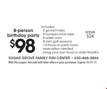 8-person birthday party $98. Includes: 8 go-kart rides, 8 bumper boat rides, 8 water wars, 8 mini golf sessions, 1.5 hours in party room, reservations needed, bring your own food or order Rosati's. Save $24. With this coupon. Not valid with other offers or prior purchases. Expires 10-31-17.