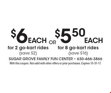 $6 each for 2 go-kart rides. Save $2. OR $5.50 each for 8 go-kart rides. Save $16. With this coupon. Not valid with other offers or prior purchases. Expires 10-31-17.
