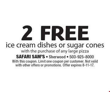 2 FREE ice cream dishes or sugar cones with the purchase of any large pizza. With this coupon. Limit one coupon per customer. Not valid with other offers or promotions. Offer expires 8-11-17.