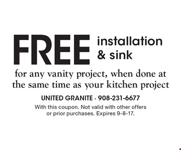FREE installation & sink for any vanity project, when done at the same time as your kitchen project. With this coupon. Not valid with other offers or prior purchases. Expires 9-8-17.