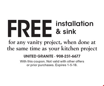 FREE installation & sink for any vanity project, when done at the same time as your kitchen project. With this coupon. Not valid with other offers or prior purchases. Expires 1-5-18.