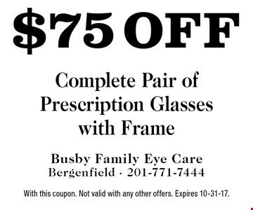$75 off Complete Pair of Prescription Glasses with Frame. With this coupon. Not valid with any other offers. Expires 10-31-17.
