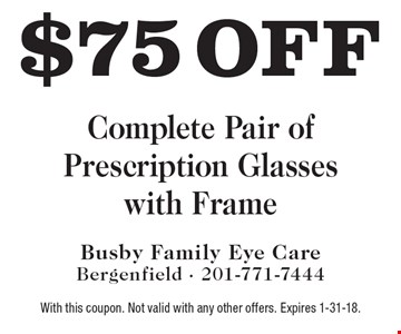 $75 Off Complete Pair Of Prescription Glasses With Frame. With this coupon. Not valid with any other offers. Expires 1-31-18.
