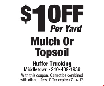$1 off Per Yard Mulch Or Topsoil. With this coupon. Cannot be combined with other offers. Offer expires 7-14-17.