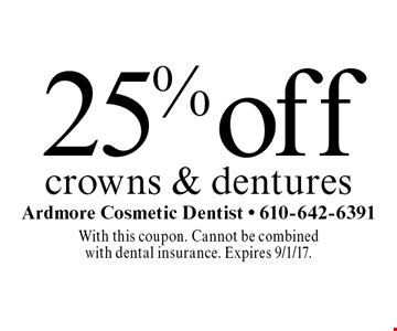 25% off crowns & dentures. With this coupon. Cannot be combined with dental insurance. Expires 9/1/17.