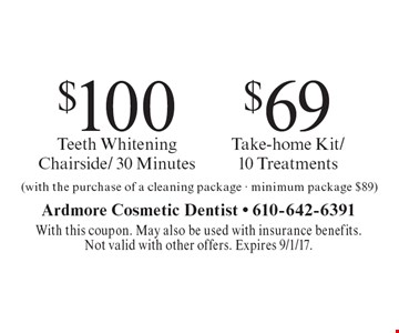 $69 Take-home Kit/ 10 Treatments or $100 Teeth Whitening Chairside/ 30 Minutes (with the purchase of a cleaning package - minimum package $89). With this coupon. May also be used with insurance benefits. Not valid with other offers. Expires 9/1/17.