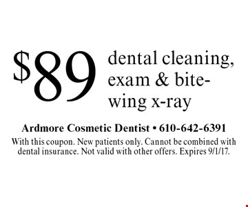 $89 dental cleaning, exam & bite-wing x-ray. With this coupon. New patients only. Cannot be combined with dental insurance. Not valid with other offers. Expires 9/1/17.