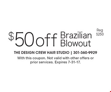 $50 off Brazilian Blowout Reg $250. With this coupon. Not valid with other offers or prior services. Expires 7-31-17.