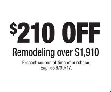 $210 OFF Remodeling over $1,910. Present coupon at time of purchase. Expires 6/30/17.
