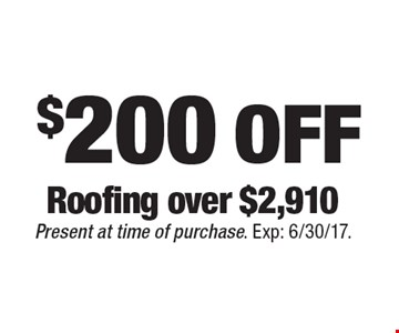 $200 OFF Roofing over $2,910. Present at time of purchase. Exp: 6/30/17.