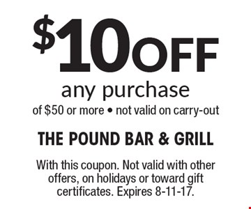 $10 Off any purchase of $50 or more - not valid on carry-out . With this coupon. Not valid with other offers, on holidays or toward gift certificates. Expires 8-11-17.