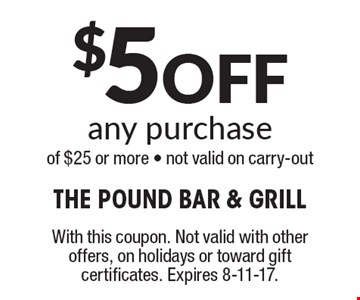 $5 Off any purchase of $25 or more - not valid on carry-out . With this coupon. Not valid with other offers, on holidays or toward gift certificates. Expires 8-11-17.