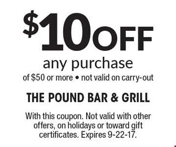 $10 Off any purchase of $50 or more. Not valid on carry-out. With this coupon. Not valid with other offers, on holidays or toward gift certificates. Expires 9-22-17.