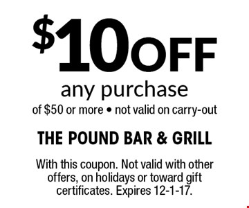 $10 Off any purchase of $50 or more - not valid on carry-out . With this coupon. Not valid with other offers, on holidays or toward gift certificates. Expires 12-1-17.