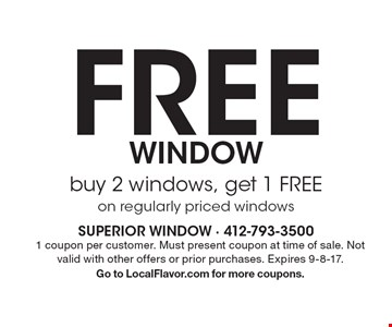 free Window buy 2 windows, get 1 FREE on regularly priced windows. 1 coupon per customer. Must present coupon at time of sale. Not valid with other offers or prior purchases. Expires 9-8-17. Go to LocalFlavor.com for more coupons.