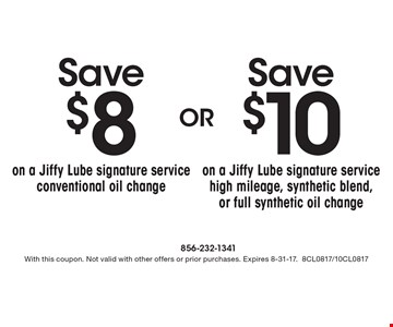 Save $8 on a Jiffy Lube signature service conventional oil change. OR Save $10 on a Jiffy Lube signature service high mileage, synthetic blend, or full synthetic oil change. . With this coupon. Not valid with other offers or prior purchases. Expires 8-31-17. 8CL0817/10CL0817