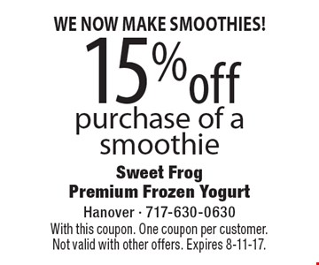 WE NOW MAKE SMOOTHIES! 15%off purchase of a smoothie. With this coupon. One coupon per customer. Not valid with other offers. Expires 8-11-17.