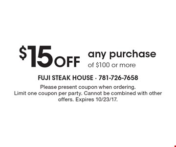 $15 Off any purchase of $100 or more. Please present coupon when ordering. Limit one coupon per party. Cannot be combined with other offers. Expires 10/23/17.