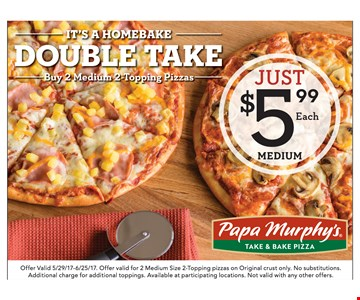 Buy 2 Medium 2-Topping Pizzas for Just $5.99 each
