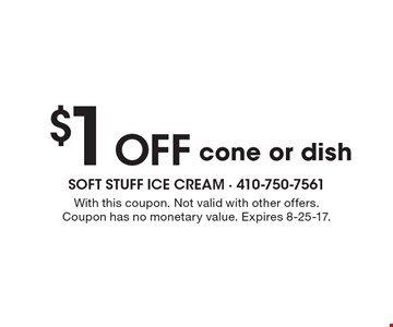 $1 OFF cone or dish. With this coupon. Not valid with other offers. Coupon has no monetary value. Expires 8-25-17.