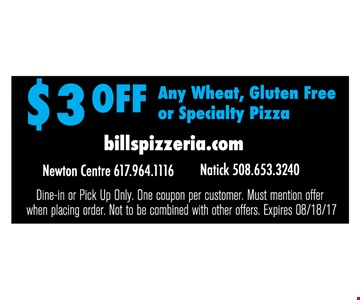 $3 off any wheat, gluten free or specialty pizza