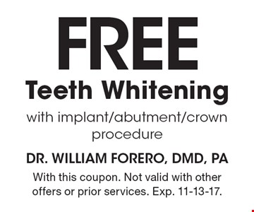 Free Teeth Whitening with implant/abutment/crown procedure. With this coupon. Not valid with other offers or prior services. Exp. 11-13-17.