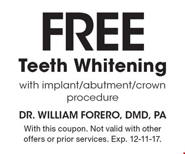 FREE Teeth Whitening with implant/abutment/crown procedure. With this coupon. Not valid with other offers or prior services. Exp. 12-11-17.