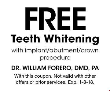 Free Teeth Whitening with implant/abutment/crown procedure. With this coupon. Not valid with other offers or prior services. Exp. 1-8-18.