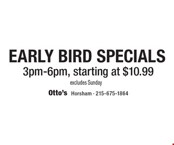 Early Bird Specials Starting At $10.99. 3pm-6pm. Excludes Sunday.