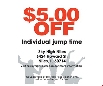 $5.00 off individual jump time. Coupon valid at Sky High Niles location only. Not to be redeemed for cash.