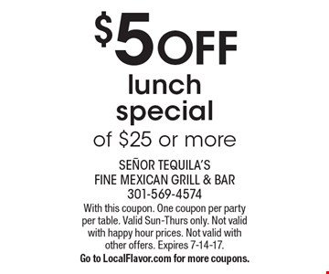 $5 Off lunch special of $25 or more. With this coupon. One coupon per party per table. Valid Sun-Thurs only. Not valid with happy hour prices. Not valid with other offers. Expires 7-14-17.Go to LocalFlavor.com for more coupons.