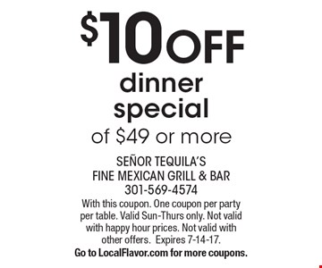 $10 Off dinner special of $49 or more. With this coupon. One coupon per party per table. Valid Sun-Thurs only. Not valid with happy hour prices. Not valid with other offers.Expires 7-14-17.Go to LocalFlavor.com for more coupons.