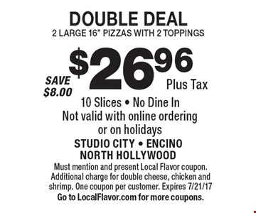 Double Deal - $26.96 Plus Tax, 2 Large 16