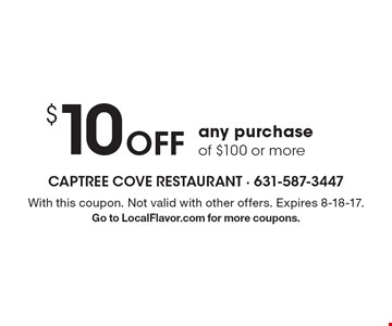 $10 Off any purchase of $100 or more. With this coupon. Not valid with other offers. Expires 8-18-17. Go to LocalFlavor.com for more coupons.