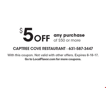 $5Off any purchase of $50 or more. With this coupon. Not valid with other offers. Expires 8-18-17. Go to LocalFlavor.com for more coupons.