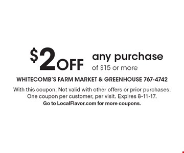 $2 off any purchase of $15 or more. With this coupon. Not valid with other offers or prior purchases. One coupon per customer, per visit. Expires 8-11-17.Go to LocalFlavor.com for more coupons.