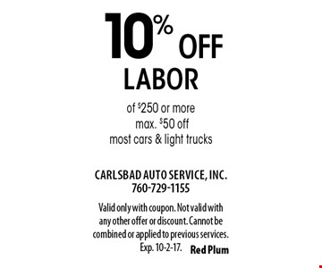 10% off labor of $250 or more. Max. $50 off. Most cars & light trucks. Valid only with coupon. Not valid with any other offer or discount. Cannot be combined or applied to previous services. Exp. 10-2-17.